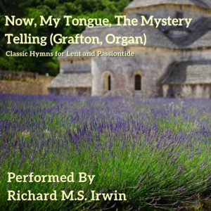 Now, My Tongue, The Mystery Telling (Grafton, Organ)