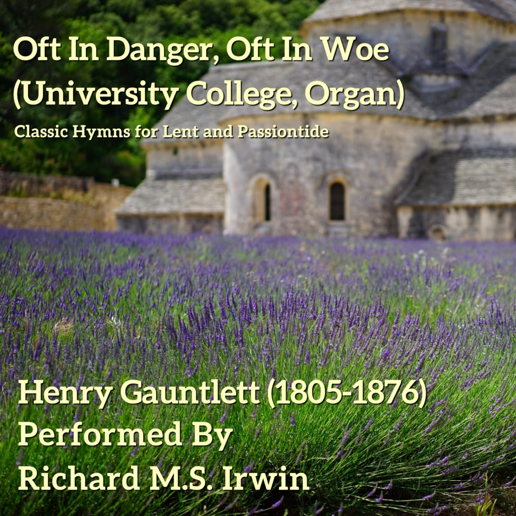 Oft In Danger, Oft In Woe (University College, Organ)